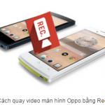 Hướng dẫn cách quay màn hình trên điện thoại Oppo