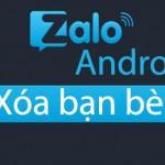 Hướng dẫn cách xóa bạn bè trên Zalo cho Android, iPhone, iPad