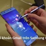 Cách xóa tài khoản Gmail cho điện thoại Galaxy Note 7
