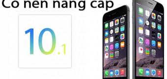 Có nên nâng cấp iOS 10.1 cho điện thoại hay không?