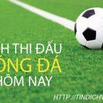 Lịch thi đấu bóng đá hôm nay