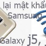 Hướng dẫn xem mật khẩu Wifi trên Samsung Galaxy j5, j7