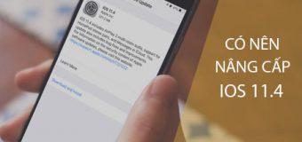 Có nên nâng cấp iOS 11.4 cho iPhone và iPad hay không?