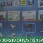Làm thế nào để cài đặt ứng dụng từ CH Play trên Smart Tivi, Internet Tivi?