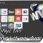 Hướng dẫn cách khắc phục Tivi không kết nối được mạng Internet