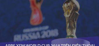 Top 10 ứng dụng xem World Cup 2018 trực tuyến trên điện thoại Android, iPhone