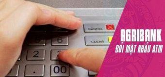 Hướng dẫn cách đổi mã PIN, đổi mật khẩu ATM Agribank