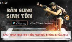 Cách hack Free Fire trên Android không khóa Acc