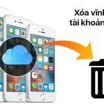Cách xóa tài khoản iCloud hay Apple ID vĩnh viễn trên iPhone, iPad