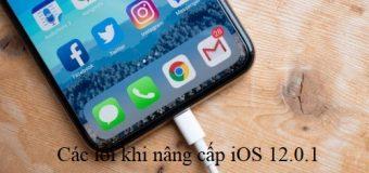 Tổng hợp các lỗi khi nâng cấp iOS 12.0.1 thường gặp