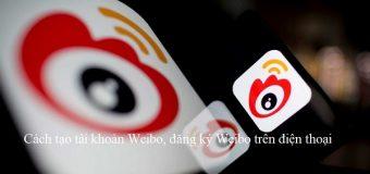 2 Cách tạo tài khoản Weibo, đăng ký Weibo trên điện thoại.
