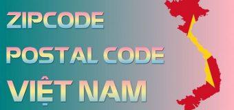 Mã ZipCode tất cả các tỉnh thành tại Việt Nam
