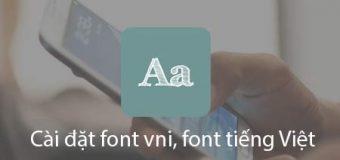 Cách Download cài đặt Font VNI, Font Tiếng Việt cho Android