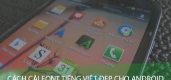 Cách cài Font chữ Tiếng Việt đẹp cho điện thoại Android không cần Root