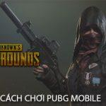Cách chơi PUBG Mobile trên điện thoại Android, iPhone