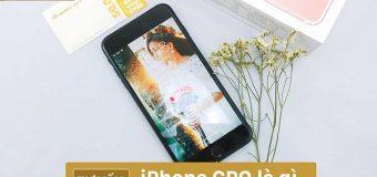 Có nên mua iPhone CPO dịp tết 2019