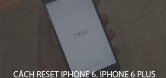 Hướng dẫn cách Reset iPhone 6, iPhone 6 Plus về trạng thái mới