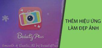 Cách thêm hiệu ứng, làm đẹp ảnh hơn với BeautyPlus