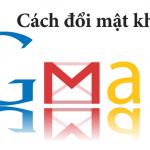 Hướng dẫn cách đổi mật khẩu Gmail đơn giản, hiệu quả